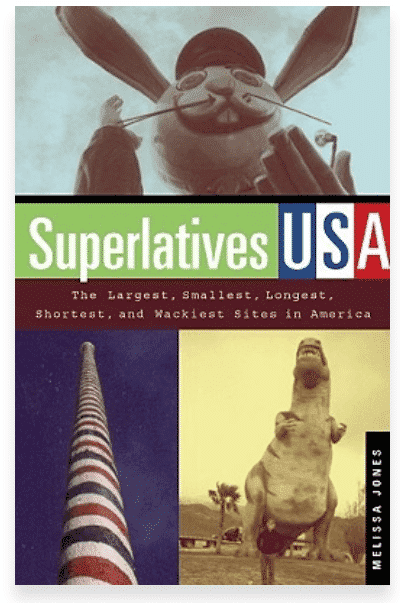 Superlatives USA - The Largest, Smallest, Longest, Shortest, and Wackiest Sites in America